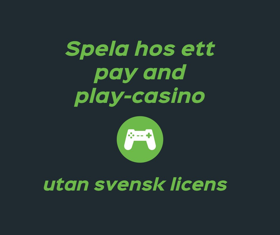spela hos ett pay and play-casino utan svensk licens
